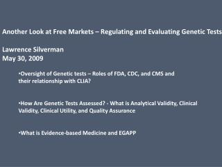 Another Look at Free Markets – Regulating and Evaluating Genetic Tests Lawrence Silverman May 30, 2009