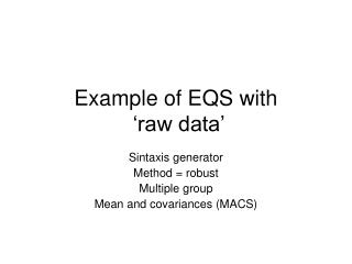 Example of EQS with  'raw data'