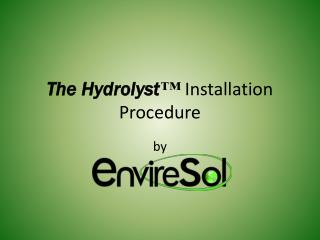 The Hydrolyst ™  Installation Procedure