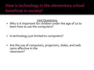 How is technology in the elementary school beneficial in society?