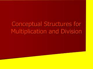 Conceptual Structures for Multiplication and Division