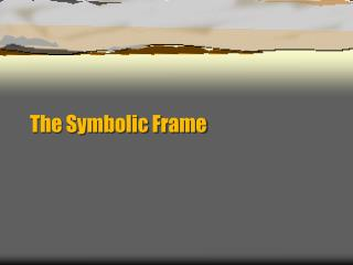The Symbolic Frame