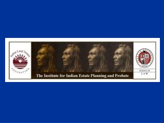 The American Indian Probate  Reform Act of 2004 Overview of the Act and its proposed Regulations