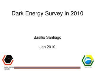 Dark Energy Survey in 2010