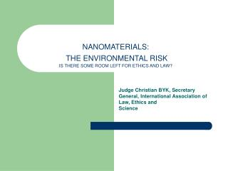 NANOMATERIALS:   THE ENVIRONMENTAL RISK IS THERE SOME ROOM LEFT FOR ETHICS AND LAW?