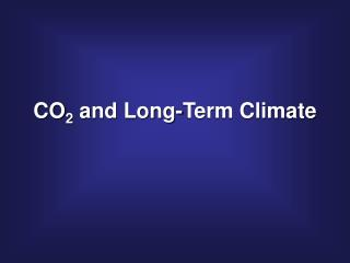 CO 2  and Long-Term Climate