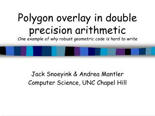 Jack Snoeyink & Andrea Mantler Computer Science, UNC Chapel Hill