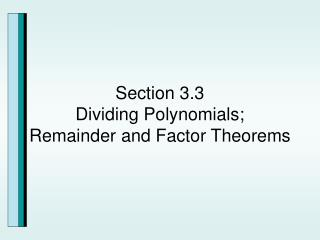 Section 3.3 Dividing Polynomials; Remainder and Factor Theorems