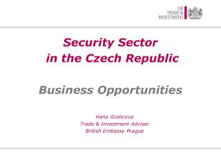 Security Sector in the Czech Republic Business Opportunities Hana Grabcova