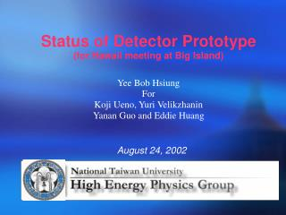 Status of Detector Prototype (for Hawaii meeting at Big Island)