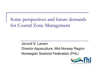 Some perspectives and future demands for Coastal Zone Management