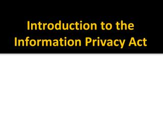 Introduction to the Information Privacy Act