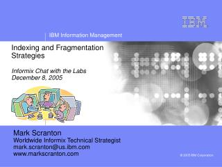 Indexing and Fragmentation Strategies Informix Chat with the Labs December 8, 2005