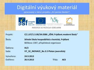 """Digitální výukový materiál zpracovaný v rámci projektu """"EU peníze školám"""";"""