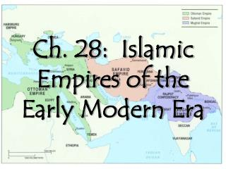 Ch. 28:  Islamic Empires of the Early Modern Era