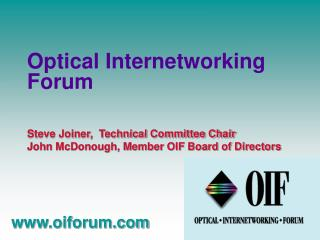 Steve Joiner,  Technical Committee Chair  John McDonough, Member OIF Board of Directors
