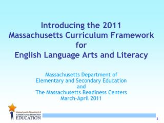 Introducing the 2011  Massachusetts Curriculum Framework for  English Language Arts and Literacy