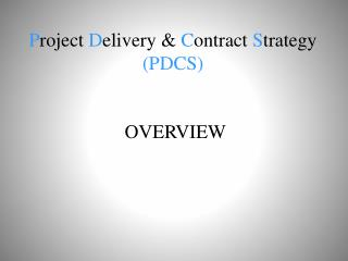 P roject  D elivery &  C ontract  S trategy (PDCS)