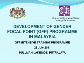 DEVELOPMENT OF GENDER FOCAL POINT (GFP) PROGRAMME IN MALAYSIA GFP INTENSIVE TRAINING PROGRAMME