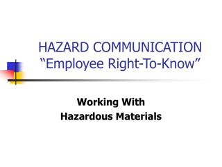 "HAZARD COMMUNICATION ""Employee Right-To-Know"""