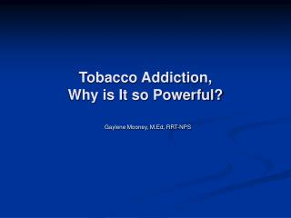 Tobacco Addiction,  Why is It so Powerful?