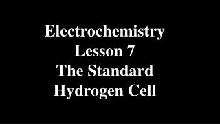Electrochemistry Lesson 7 The Standard Hydrogen Cell