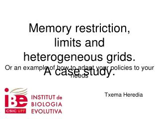 Memory restriction, limits and heterogeneous grids.  A case study.