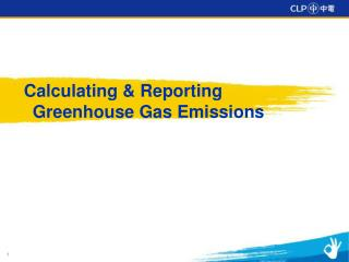 Calculating & Reporting Greenhouse Gas Emissions
