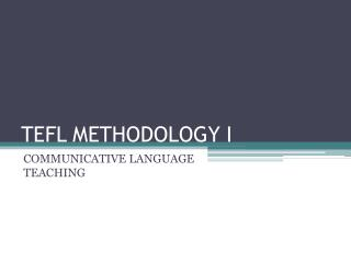 TEFL METHODOLOGY I