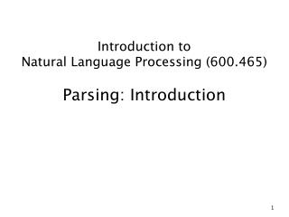 Introduction to  Natural Language Processing (600.465) Parsing: Introduction