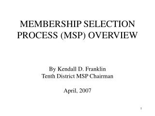 MEMBERSHIP SELECTION PROCESS (MSP) OVERVIEW