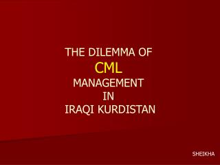 THE DILEMMA OF  CML MANAGEMENT  IN  IRAQI KURDISTAN