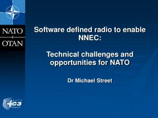 Software defined radio to enable NNEC:  Technical challenges and opportunities for NATO