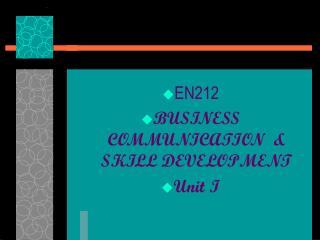 EN212           BUSINESS COMMUNICATION  & SKILL DEVELOPMENT Unit I
