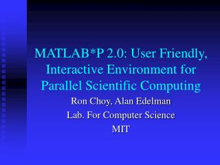 MATLAB*P 2.0: User Friendly, Interactive Environment for Parallel Scientific Computing