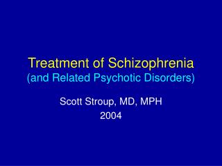 Treatment of Schizophrenia  (and Related Psychotic Disorders)