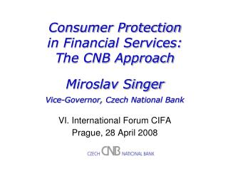 Consumer Protection  in Financial Services:  The CNB Approach