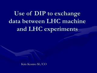 Use of DIP to exchange data between LHC machine and LHC experiments