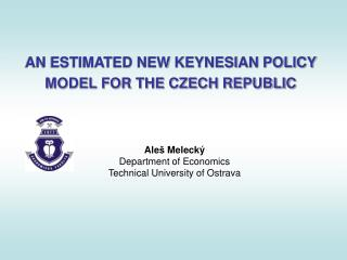 AN ESTIMATED NEW KEYNESIAN POLICY MODEL FOR THE CZECH REPUBLIC