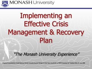"Implementing an Effective Crisis Management & Recovery Plan  ""The Monash University Experience"""