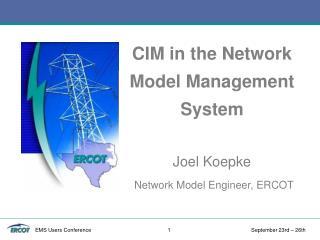 CIM in the Network Model Management System Joel Koepke Network Model Engineer, ERCOT