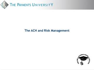 The ACH and Risk Management