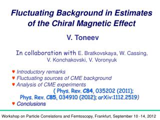 ♥  Introductory remarks  ♥ Fluctuating sources of CME background  ♥ Analysis of CME experiments
