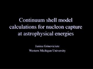 Continuum shell model calculations for nucleon capture at astrophysical energies