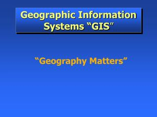 "Geographic Information Systems ""GIS """