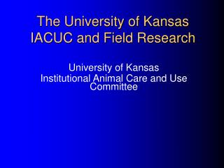 The University of Kansas  IACUC and Field Research