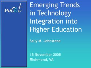 Emerging Trends in Technology Integration into Higher Education Sally M. Johnstone
