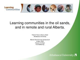 Learning communities in the oil sands, and in remote and rural Alberta.