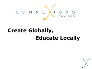 Create Globally,  				Educate Locally