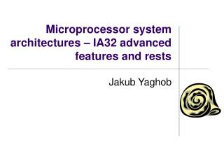 Microprocessor system architectures  – IA32  advanced features and rests